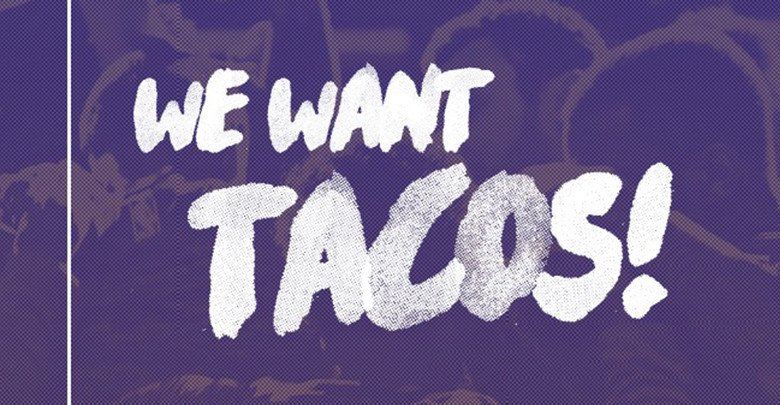 We want tacos